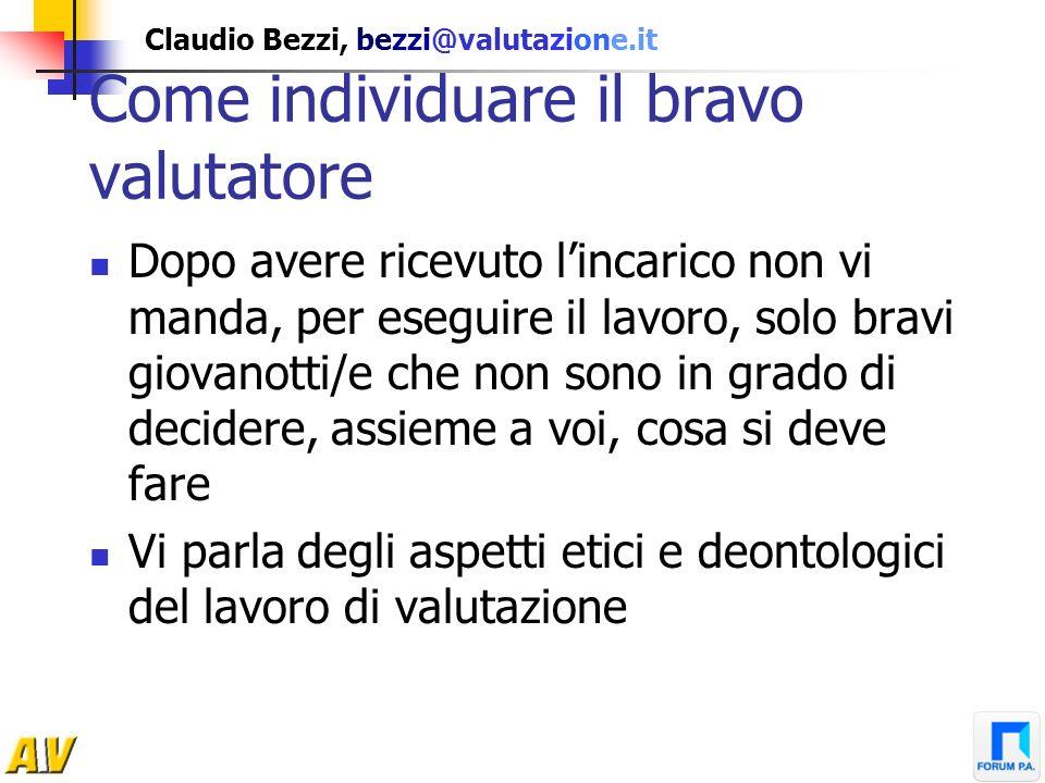Claudio Bezzi, bezzi@valutazione.it Come individuare il bravo valutatore Dopo avere ricevuto lincarico non vi manda, per eseguire il lavoro, solo brav
