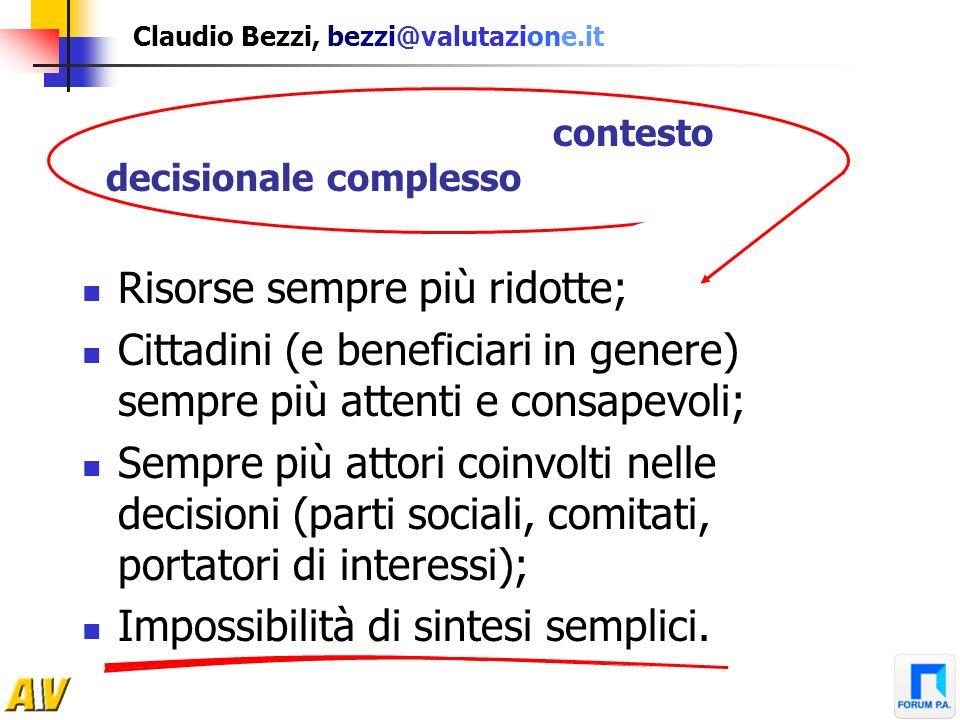 Claudio Bezzi, bezzi@valutazione.it La valutazione nasce in un contesto decisionale complesso, rispetto al quale il decisore (decisore politico, progr