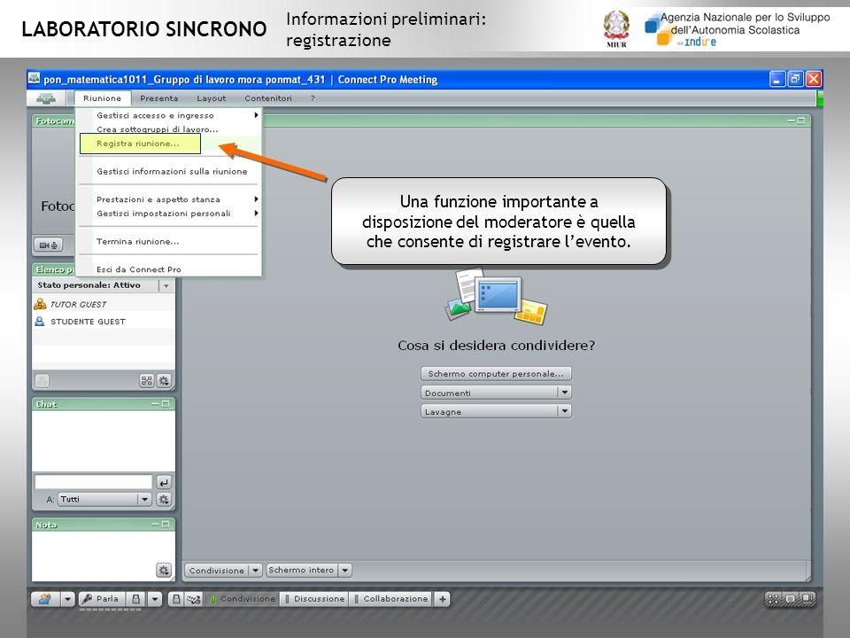 LABORATORIO SINCRONO Informazioni preliminari: registrazione Una funzione importante a disposizione del moderatore è quella che consente di registrare levento.