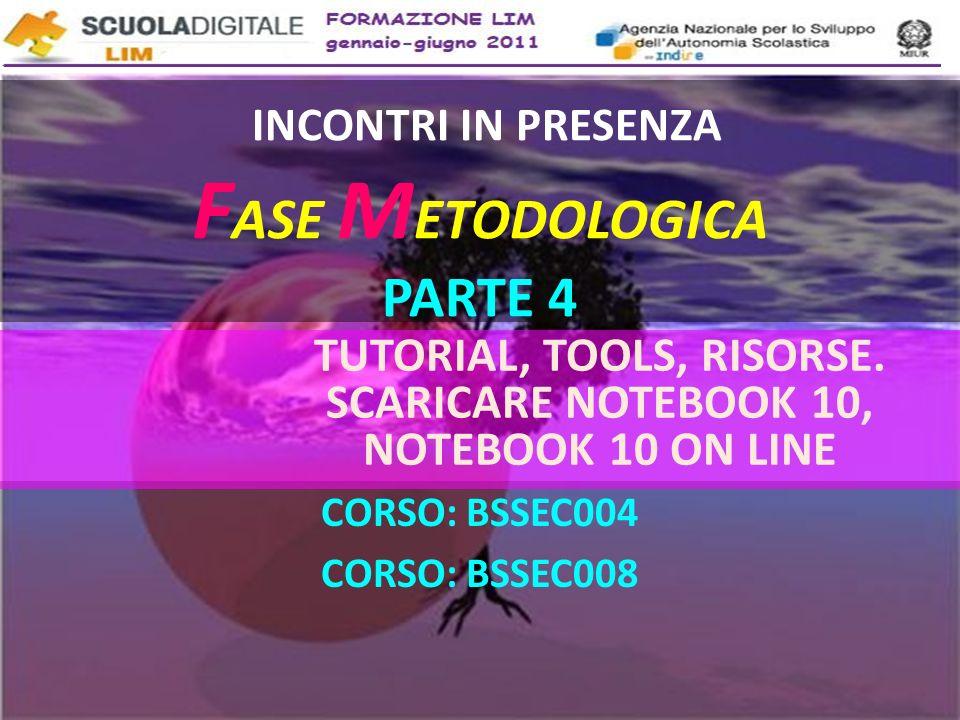 INCONTRI IN PRESENZA F ASE M ETODOLOGICA PARTE 4 CORSO: BSSEC004 CORSO: BSSEC008 TUTORIAL, TOOLS, RISORSE.