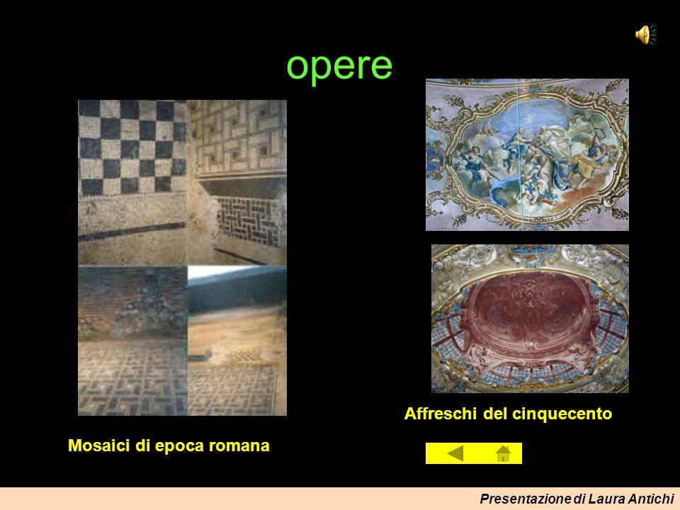 Presentazione di Laura Antichi opere Mosaici di epoca romana Affreschi del cinquecento
