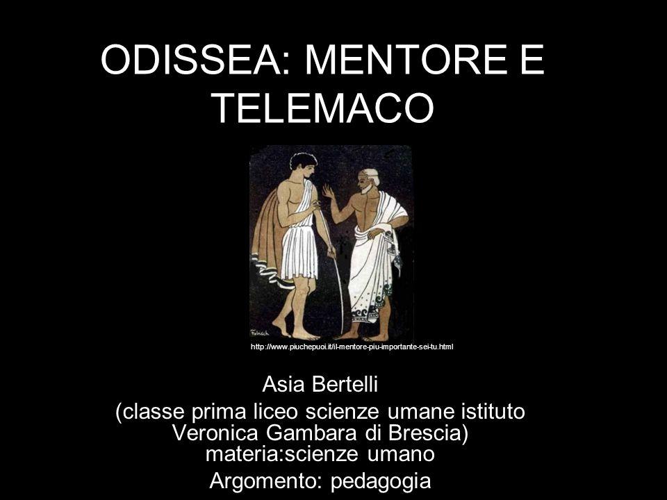 ODISSEA: MENTORE E TELEMACO Asia Bertelli (classe prima liceo scienze umane istituto Veronica Gambara di Brescia) materia:scienze umano Argomento: ped