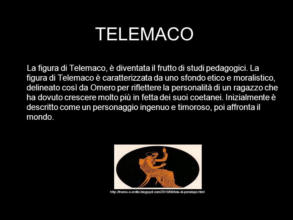 TELEMACO La figura di Telemaco, è diventata il frutto di studi pedagogici. La figura di Telemaco è caratterizzata da uno sfondo etico e moralistico, d
