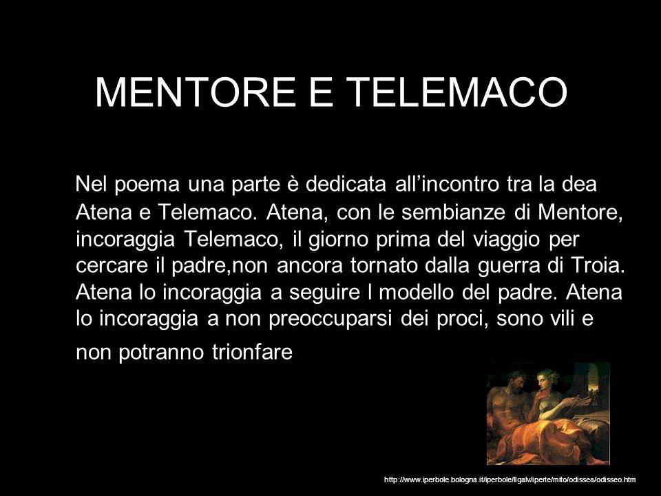 MENTORE E TELEMACO Nel poema una parte è dedicata allincontro tra la dea Atena e Telemaco. Atena, con le sembianze di Mentore, incoraggia Telemaco, il