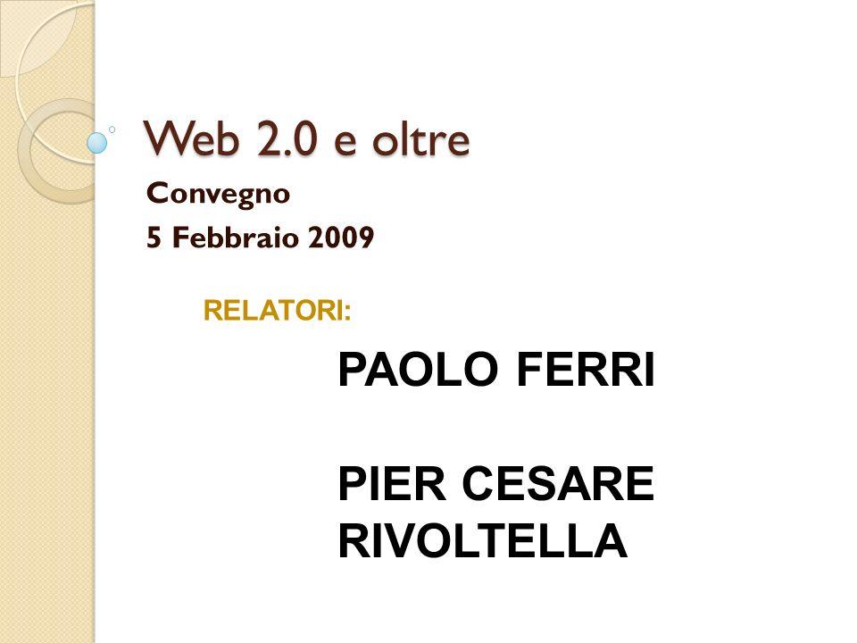 Web 2.0 e oltre Convegno 5 Febbraio 2009 RELATORI: PAOLO FERRI PIER CESARE RIVOLTELLA