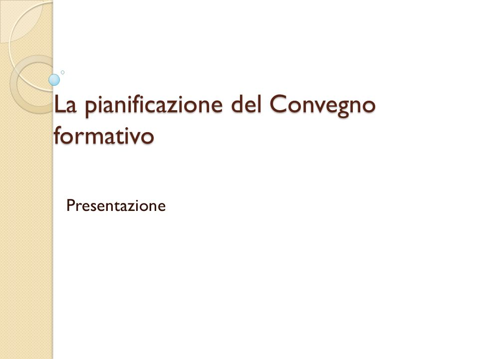La pianificazione del Convegno formativo Presentazione