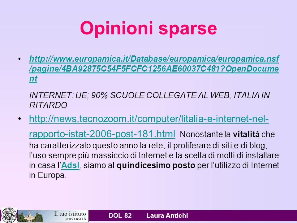 DOL 82 Laura Antichi Opinioni sparse http://www.europamica.it/Database/europamica/europamica.nsf /pagine/4BA92875C54F5FCFC1256AE60037C481?OpenDocume n
