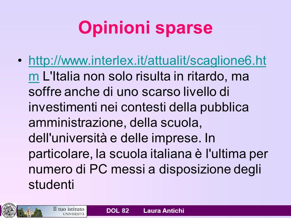 DOL 82 Laura Antichi Opinioni sparse http://www.interlex.it/attualit/scaglione6.ht m L Italia non solo risulta in ritardo, ma soffre anche di uno scarso livello di investimenti nei contesti della pubblica amministrazione, della scuola, dell università e delle imprese.