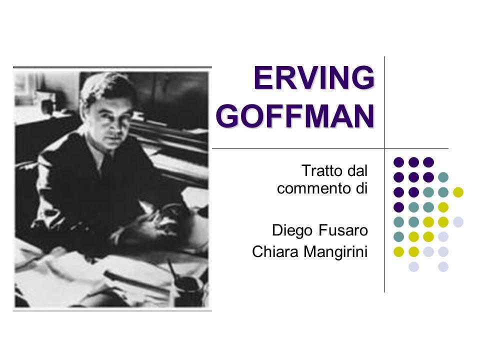 ERVING GOFFMAN Tratto dal commento di Diego Fusaro Chiara Mangirini