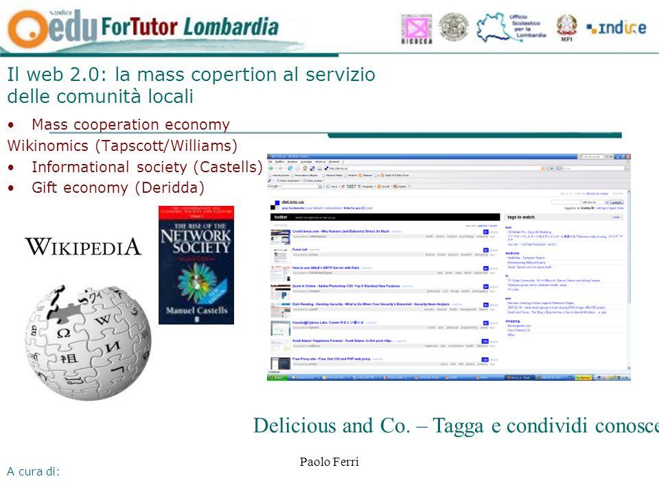 A cura di: Paolo Ferri Il web 2.0: la mass copertion al servizio delle comunità locali Mass cooperation economy Wikinomics (Tapscott/Williams) Informa