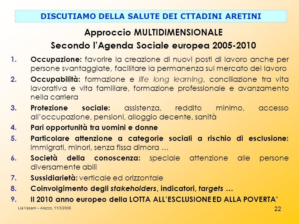 22 DISCUTIAMO DELLA SALUTE DEI CTTADINI ARETINI Lia Vasarri – Arezzo, 11/3/2008 1.Occupazione: favorire la creazione di nuovi posti di lavoro anche pe