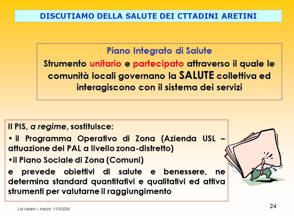 24 Piano Integrato di Salute Strumento unitario e partecipato attraverso il quale le comunità locali governano la SALUTE collettiva ed interagiscono c