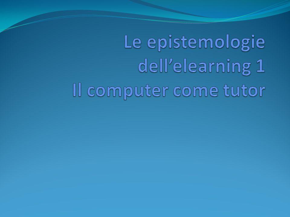 Il computer come tutor Nella prima fasedi introduzione del computer in classe esso era considerato un semplice tutor, ossia un sostituto dellinsegnante in alcune delle sue attività.