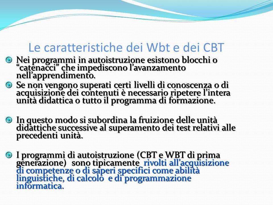 Le caratteristiche dei Wbt e dei CBT Nei programmi in autoistruzione esistono blocchi o catenacci che impediscono lavanzamento nellapprendimento.