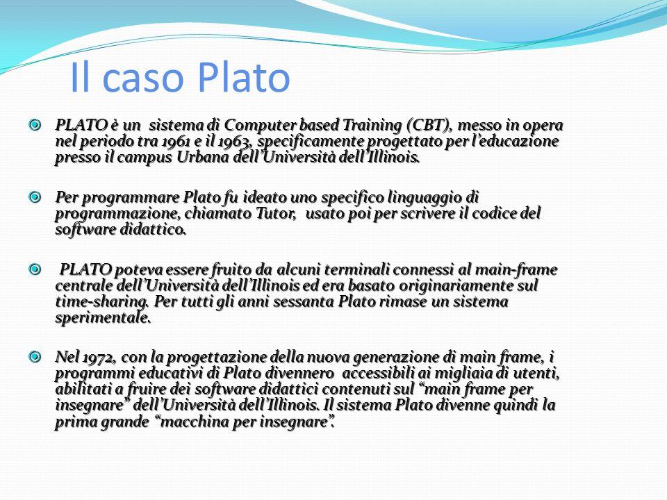 Il caso Plato PLATO è un sistema di Computer based Training (CBT), messo in opera nel periodo tra 1961 e il 1963, specificamente progettato per leducazione presso il campus Urbana dellUniversità dellIllinois.