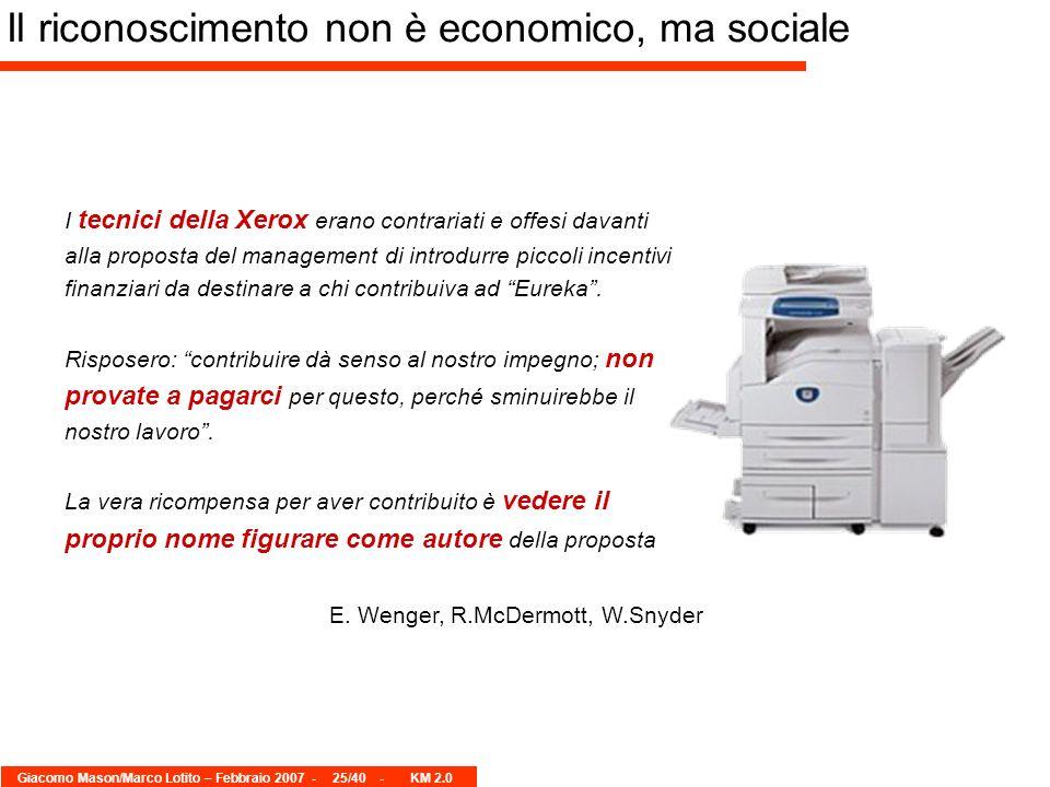 Giacomo Mason/Marco Lotito – Febbraio 2007 -25/40 - KM 2.0 I tecnici della Xerox erano contrariati e offesi davanti alla proposta del management di introdurre piccoli incentivi finanziari da destinare a chi contribuiva ad Eureka.
