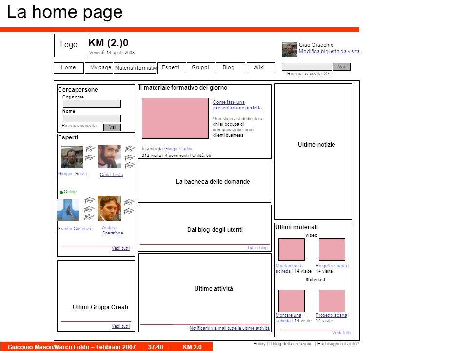 Giacomo Mason/Marco Lotito – Febbraio 2007 -37/40 - KM 2.0 La home page Ciao Giacomo Modifica biglietto da visita Venerdì 14 aprile 2008 Vai Ricerca a