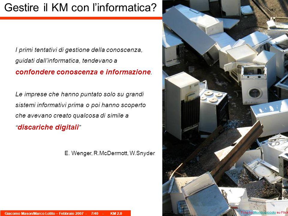 Giacomo Mason/Marco Lotito – Febbraio 2007 -7/40 - KM 2.0 I primi tentativi di gestione della conoscenza, guidati dallinformatica, tendevano a confond