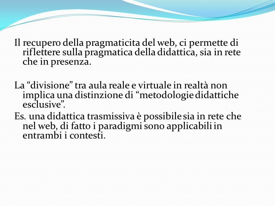 Il recupero della pragmaticita del web, ci permette di riflettere sulla pragmatica della didattica, sia in rete che in presenza.