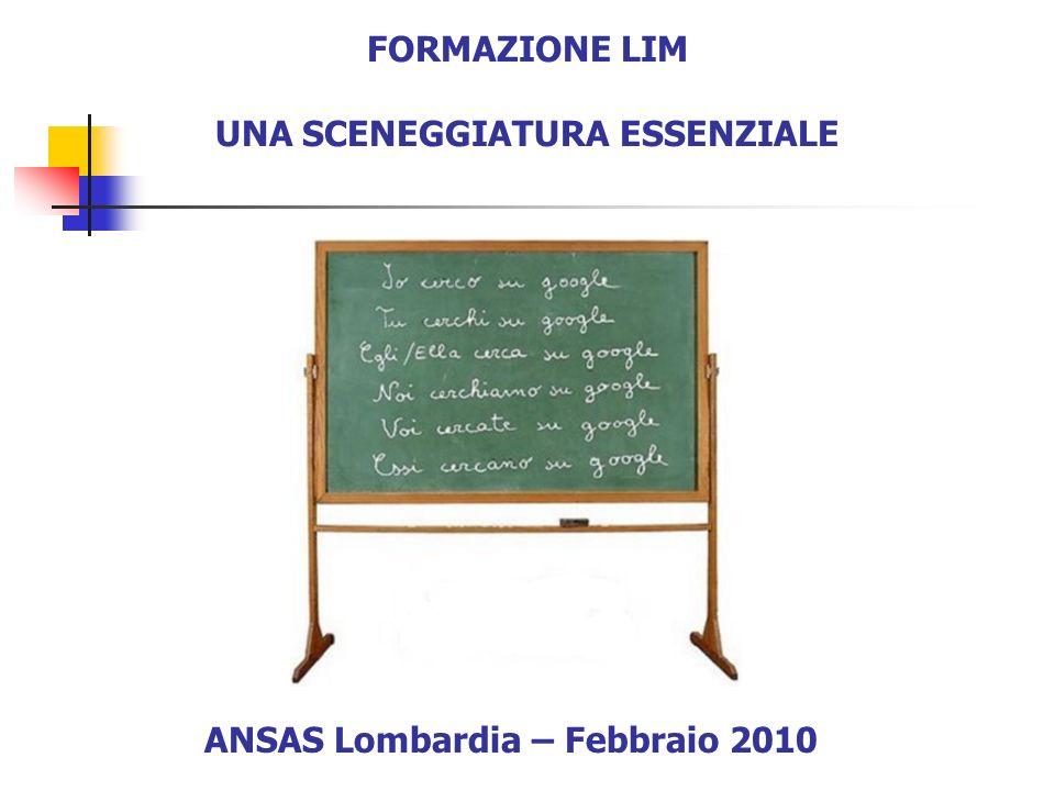 FORMAZIONE LIM UNA SCENEGGIATURA ESSENZIALE ANSAS Lombardia – Febbraio 2010