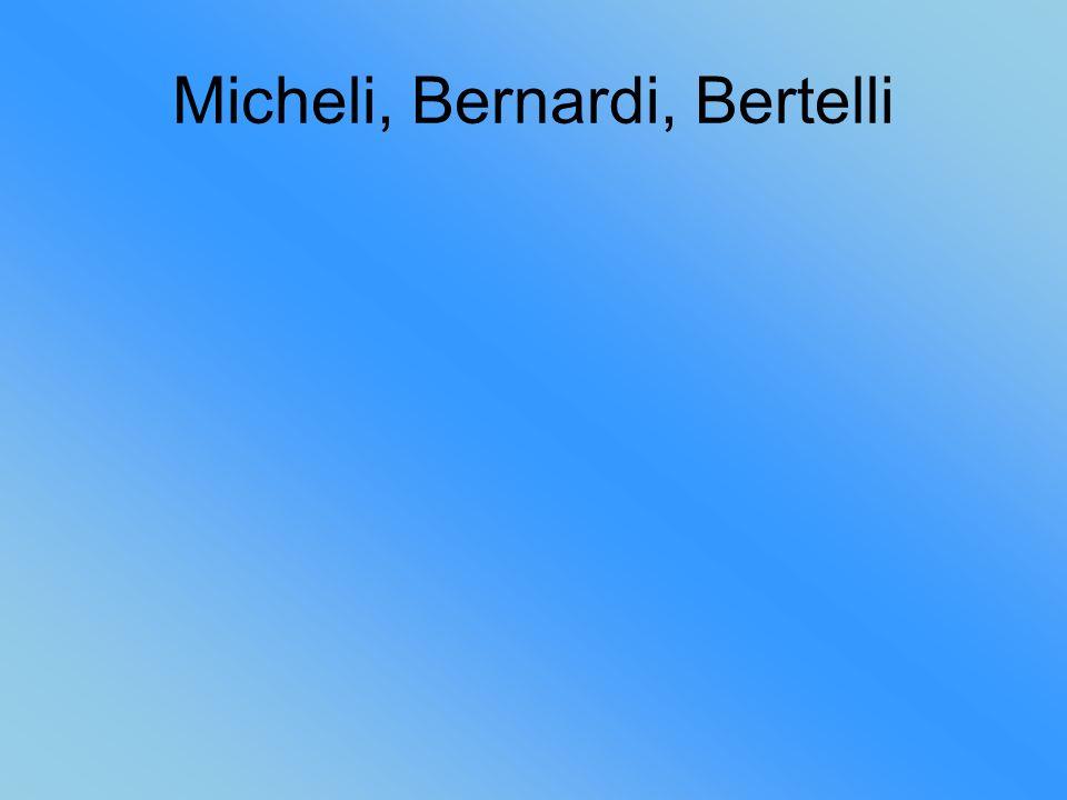 Micheli, Bernardi, Bertelli