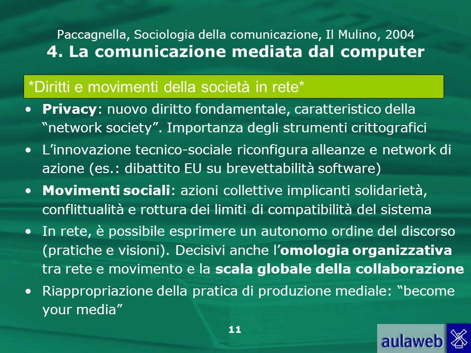 11 Paccagnella, Sociologia della comunicazione, Il Mulino, 2004 4. La comunicazione mediata dal computer Privacy: nuovo diritto fondamentale, caratter