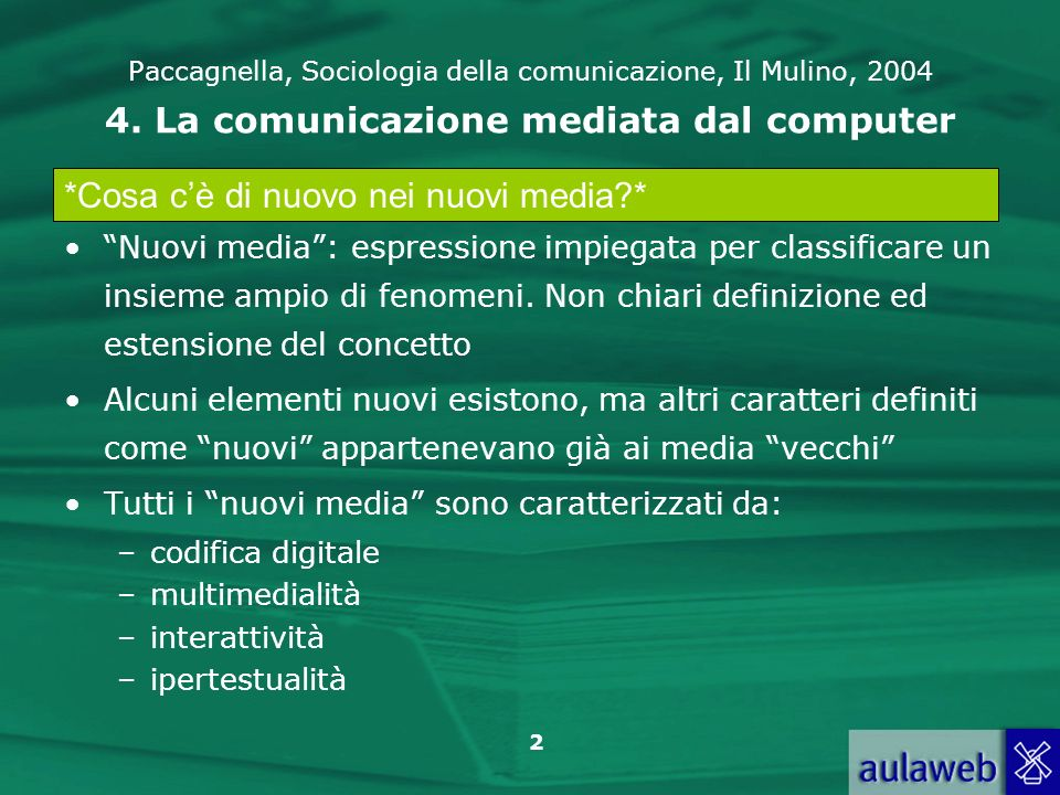 2 Paccagnella, Sociologia della comunicazione, Il Mulino, 2004 4. La comunicazione mediata dal computer Nuovi media: espressione impiegata per classif