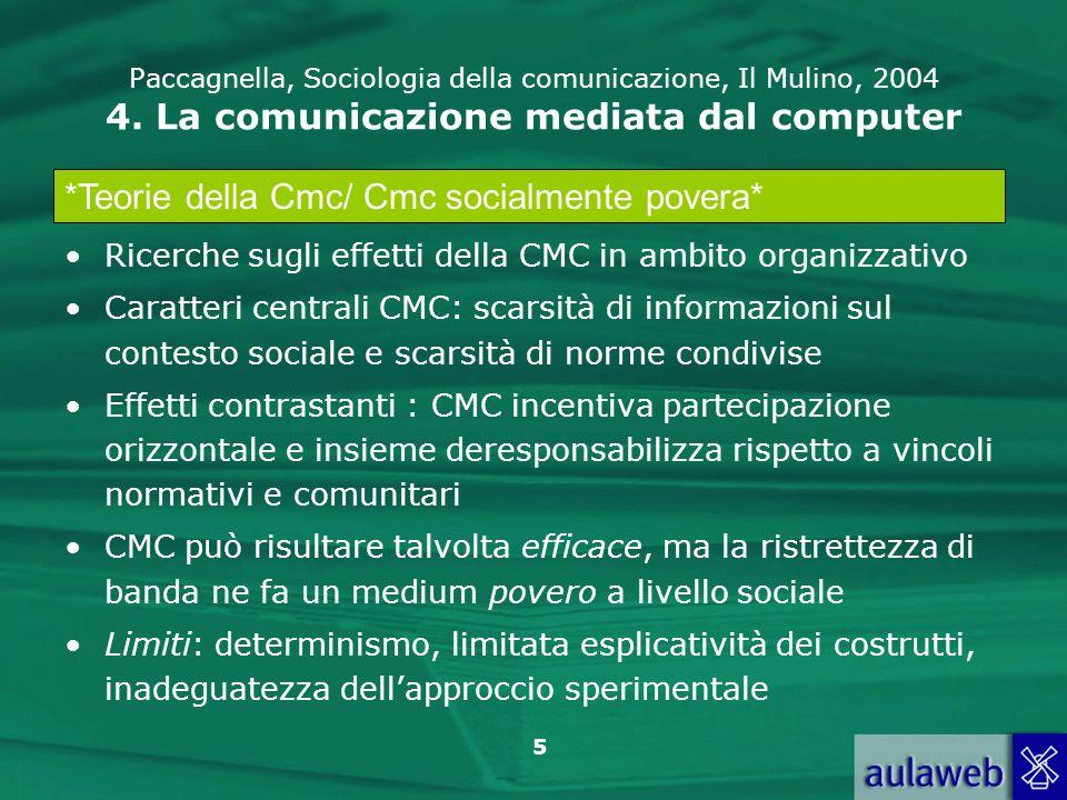 5 Paccagnella, Sociologia della comunicazione, Il Mulino, 2004 4. La comunicazione mediata dal computer Ricerche sugli effetti della CMC in ambito org