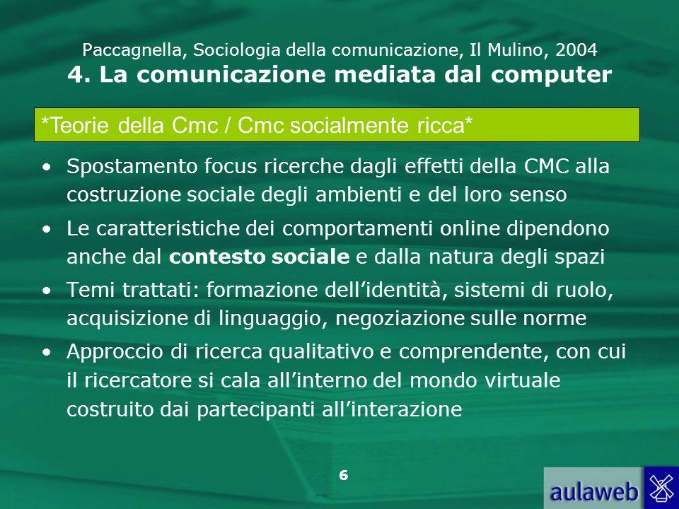 6 Paccagnella, Sociologia della comunicazione, Il Mulino, 2004 4. La comunicazione mediata dal computer Spostamento focus ricerche dagli effetti della