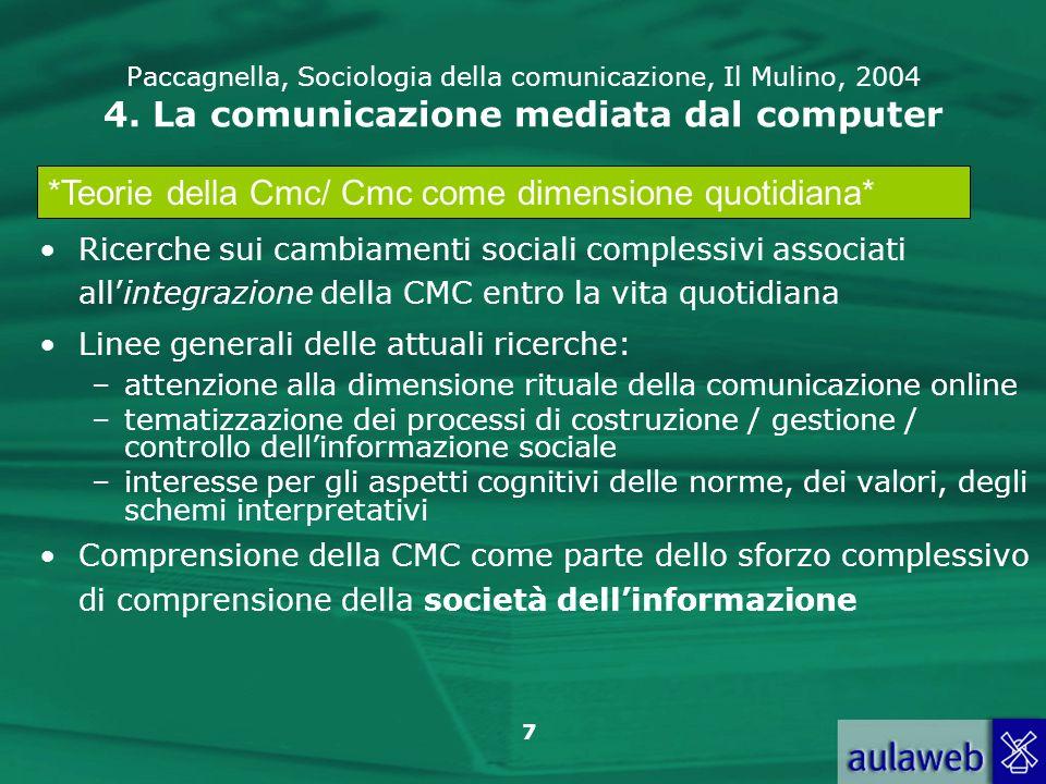7 Paccagnella, Sociologia della comunicazione, Il Mulino, 2004 4. La comunicazione mediata dal computer Ricerche sui cambiamenti sociali complessivi a