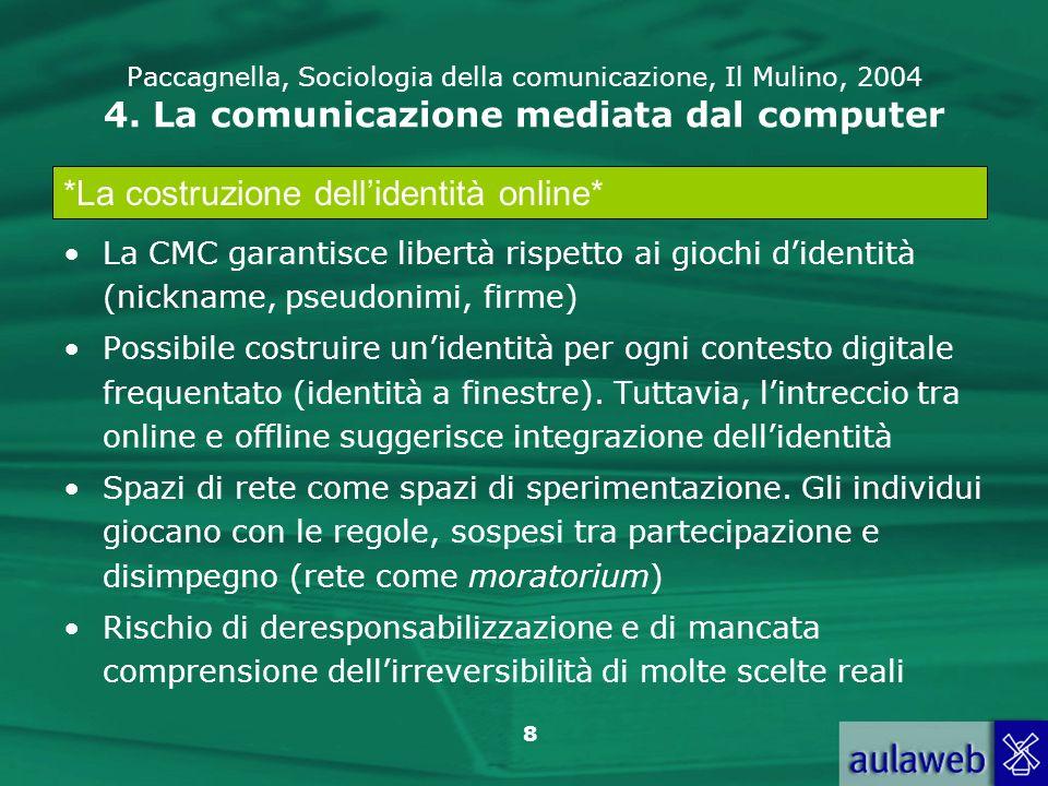 8 Paccagnella, Sociologia della comunicazione, Il Mulino, 2004 4. La comunicazione mediata dal computer La CMC garantisce libertà rispetto ai giochi d