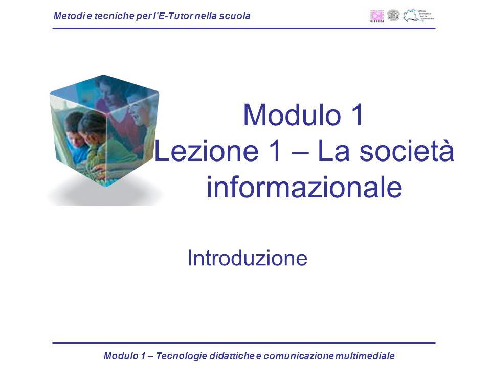 Metodi e tecniche per lE-Tutor nella scuola Modulo 1 – Tecnologie didattiche e comunicazione multimediale Modulo 1 Lezione 1 – La società informazionale Introduzione