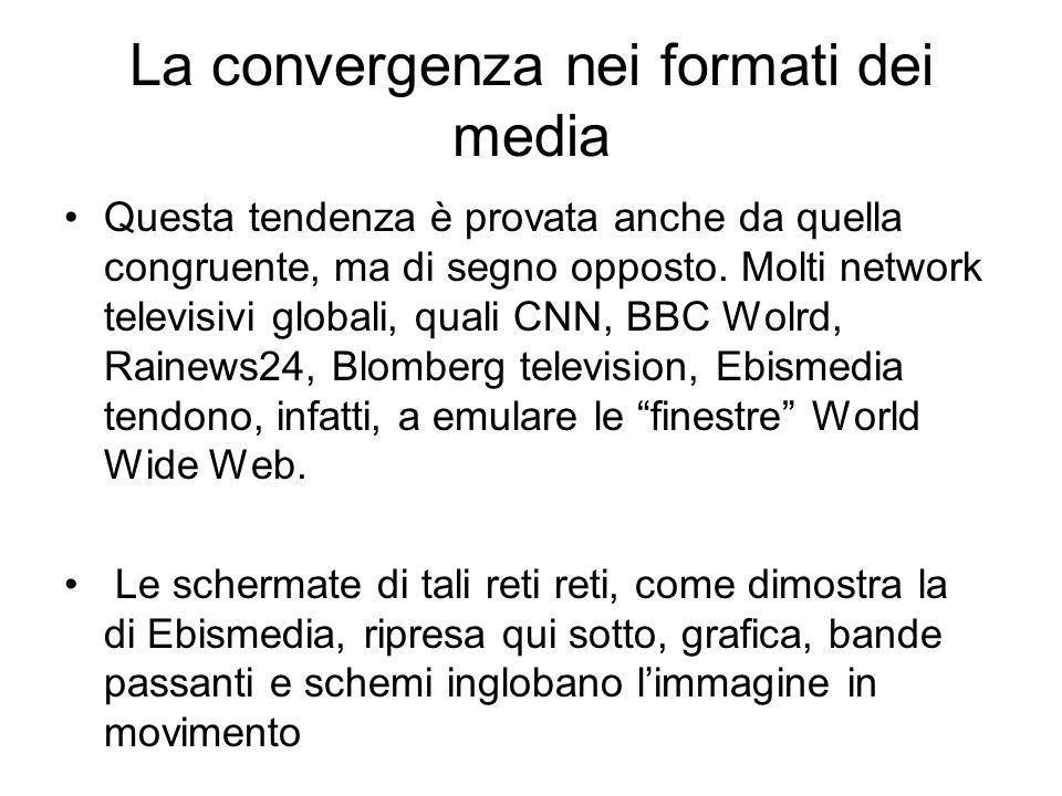 La convergenza nei formati dei media Questa tendenza è provata anche da quella congruente, ma di segno opposto.