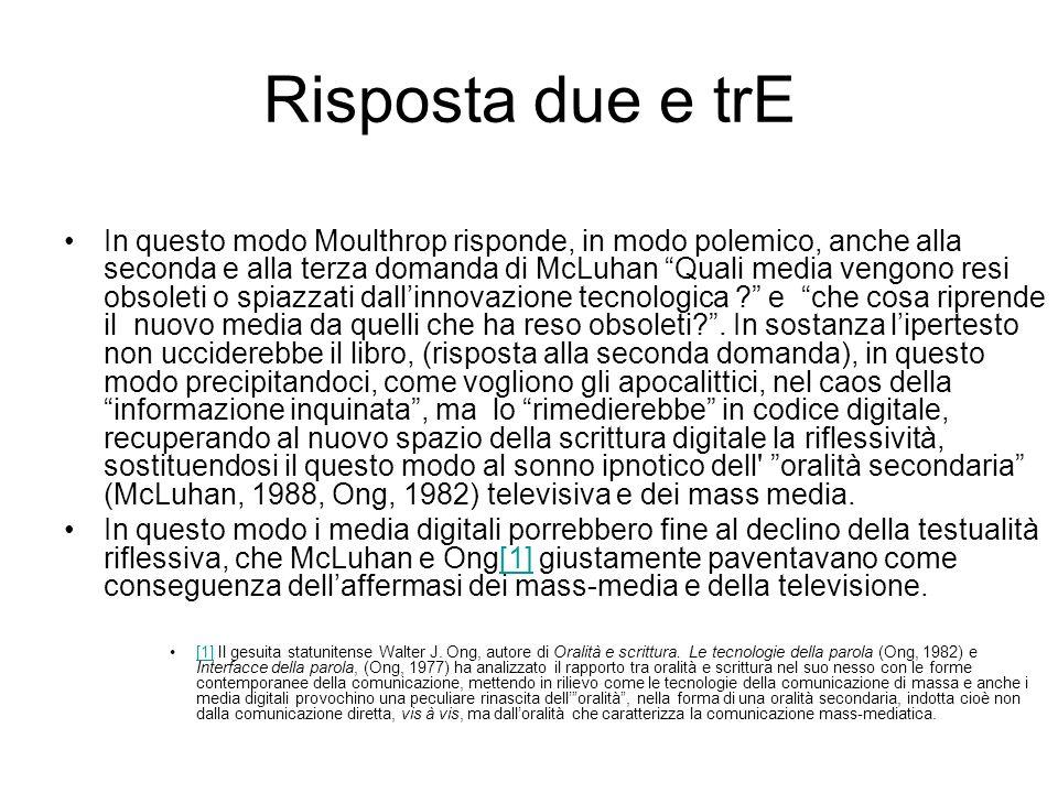 Risposta due e trE In questo modo Moulthrop risponde, in modo polemico, anche alla seconda e alla terza domanda di McLuhan Quali media vengono resi obsoleti o spiazzati dallinnovazione tecnologica .