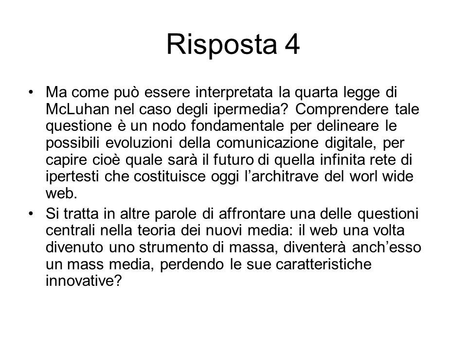 Risposta 4 Ma come può essere interpretata la quarta legge di McLuhan nel caso degli ipermedia.