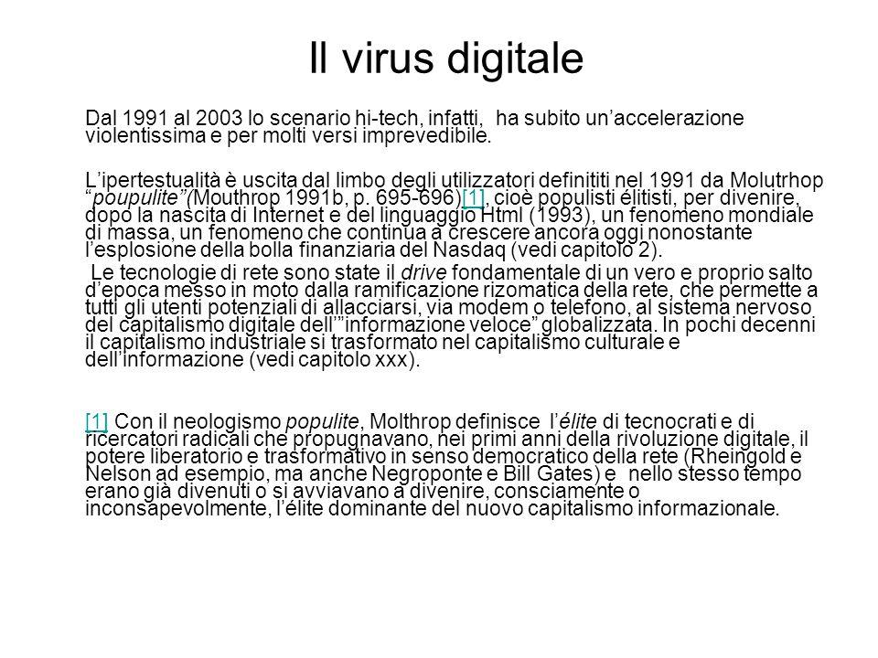 Il virus digitale Dal 1991 al 2003 lo scenario hi-tech, infatti, ha subito unaccelerazione violentissima e per molti versi imprevedibile.