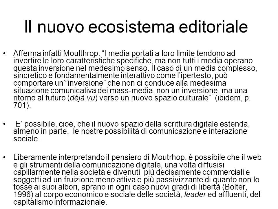 Il nuovo ecosistema editoriale Afferma infatti Moulthrop: I media portati a loro limite tendono ad invertire le loro caratteristiche specifiche, ma non tutti i media operano questa inversione nel medesimo senso.