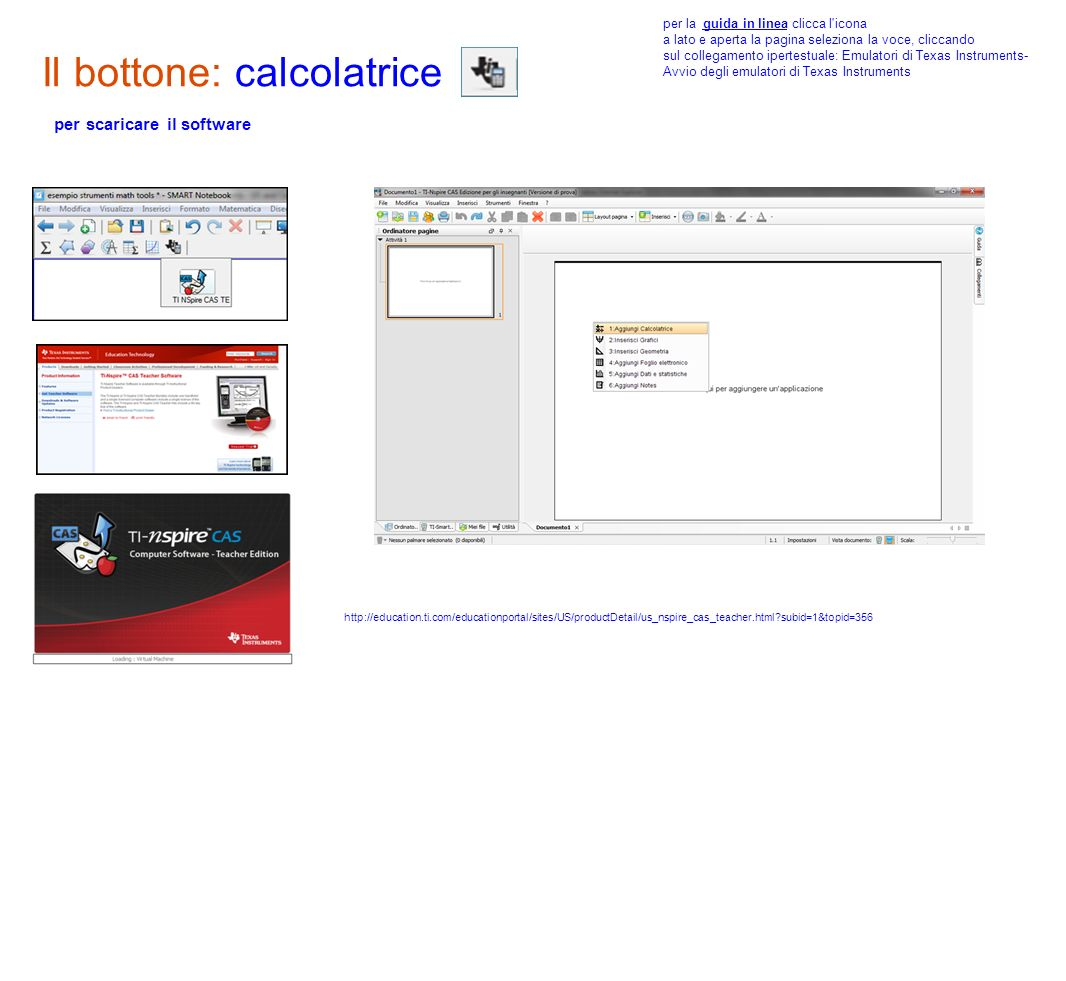Il bottone: calcolatrice per scaricare il software http://education.ti.com/educationportal/sites/US/productDetail/us_nspire_cas_teacher.html?subid=1&t
