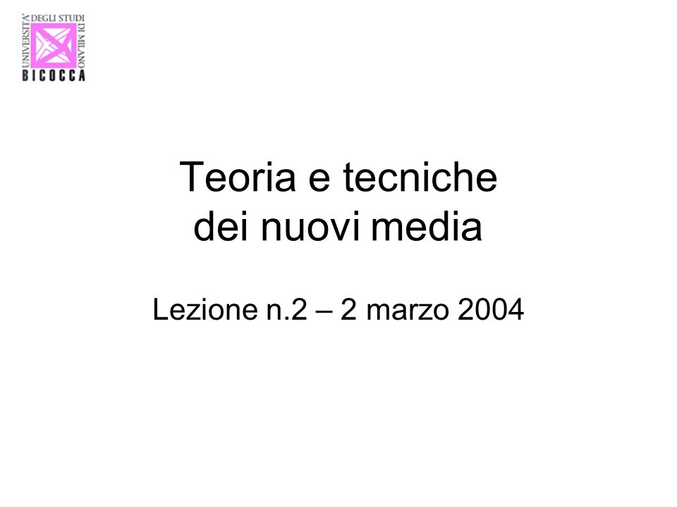 Teoria e tecniche dei nuovi media Lezione n.2 – 2 marzo 2004
