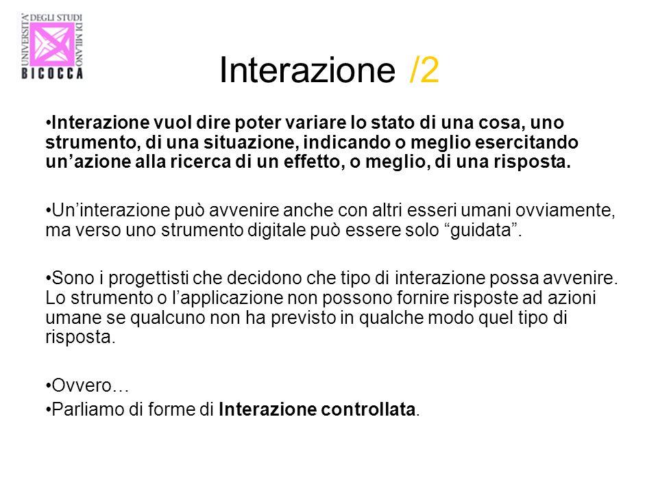 Interazione /2 Interazione vuol dire poter variare lo stato di una cosa, uno strumento, di una situazione, indicando o meglio esercitando unazione all
