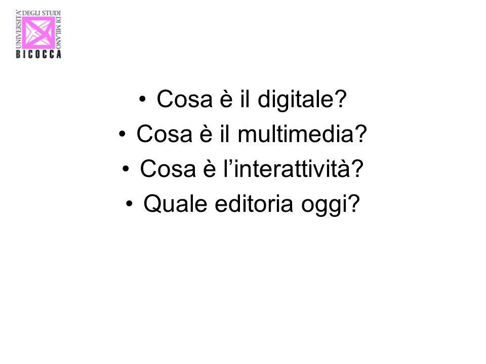 Cosa è il digitale? Cosa è il multimedia? Cosa è linterattività? Quale editoria oggi?