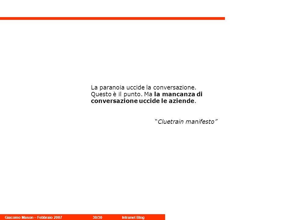 Giacomo Mason – Febbraio 200730/30Intranet Blog La paranoia uccide la conversazione.