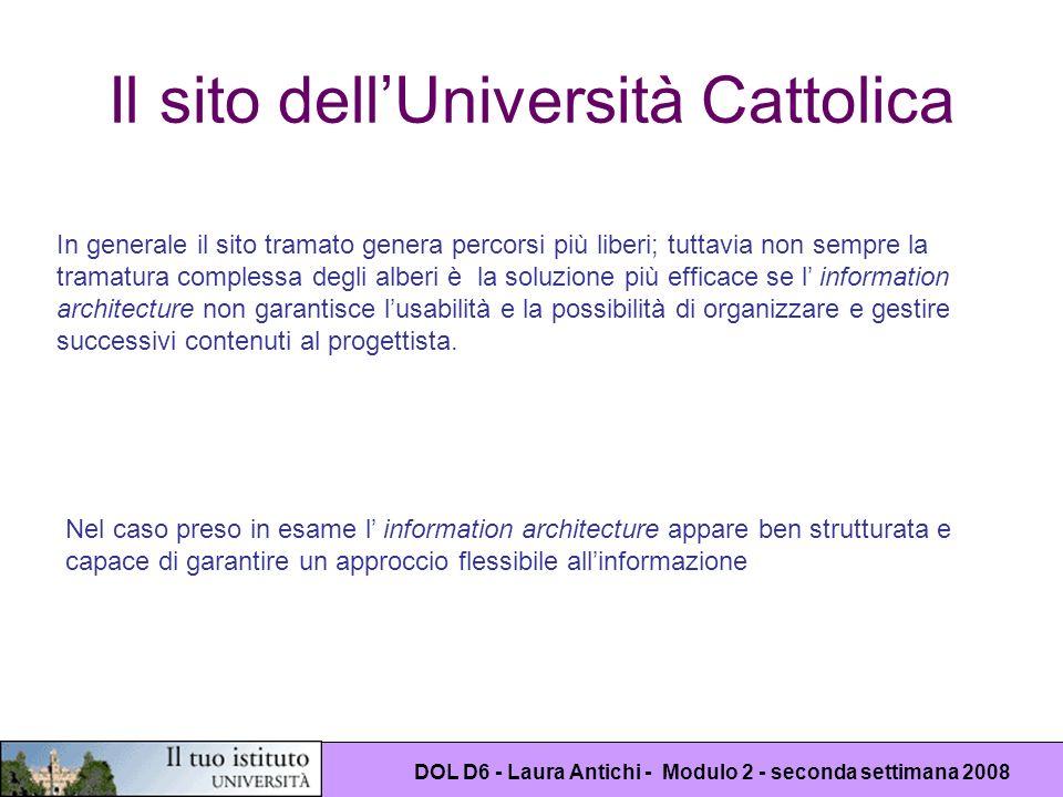 DOL D6 - Laura Antichi - Modulo 2 - seconda settimana 2008 Il sito dellUniversità Cattolica In generale il sito tramato genera percorsi più liberi; tu