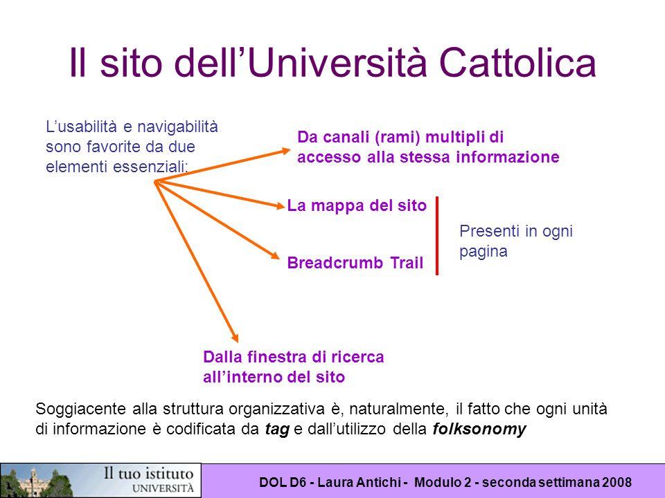 DOL D6 - Laura Antichi - Modulo 2 - seconda settimana 2008 Il sito dellUniversità Cattolica Lusabilità e navigabilità sono favorite da due elementi es