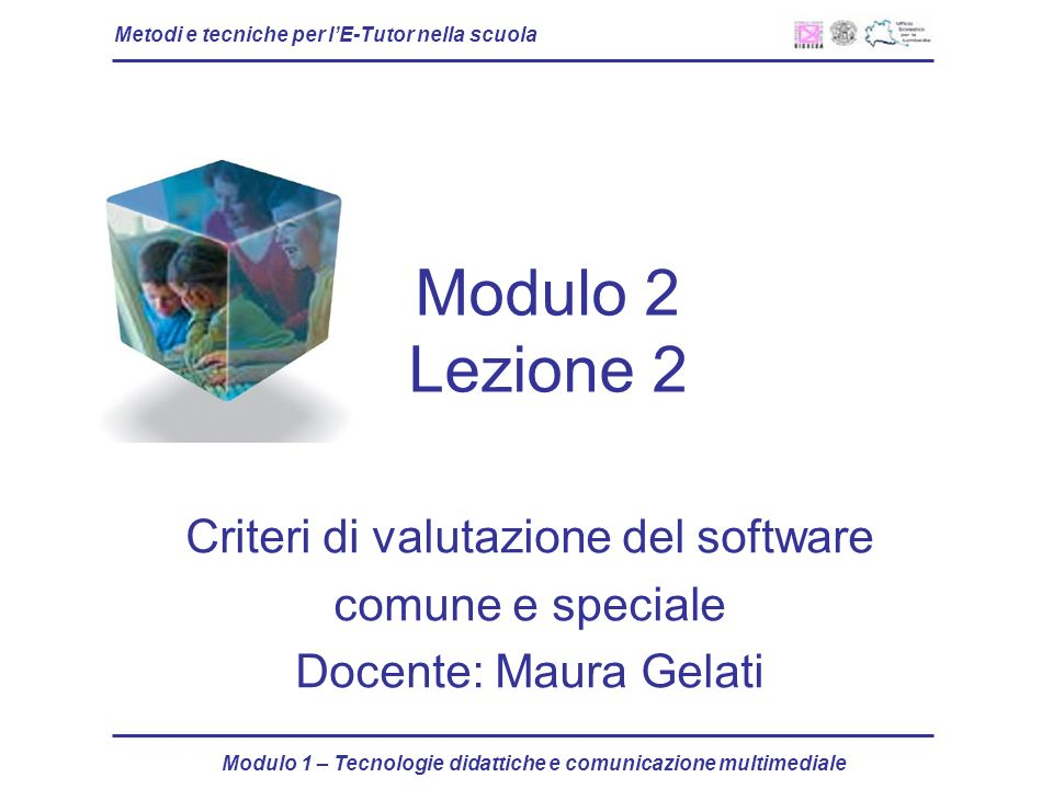 Metodi e tecniche per lE-Tutor nella scuola Modulo 1 – Tecnologie didattiche e comunicazione multimediale Modulo 2 Lezione 2 Criteri di valutazione de