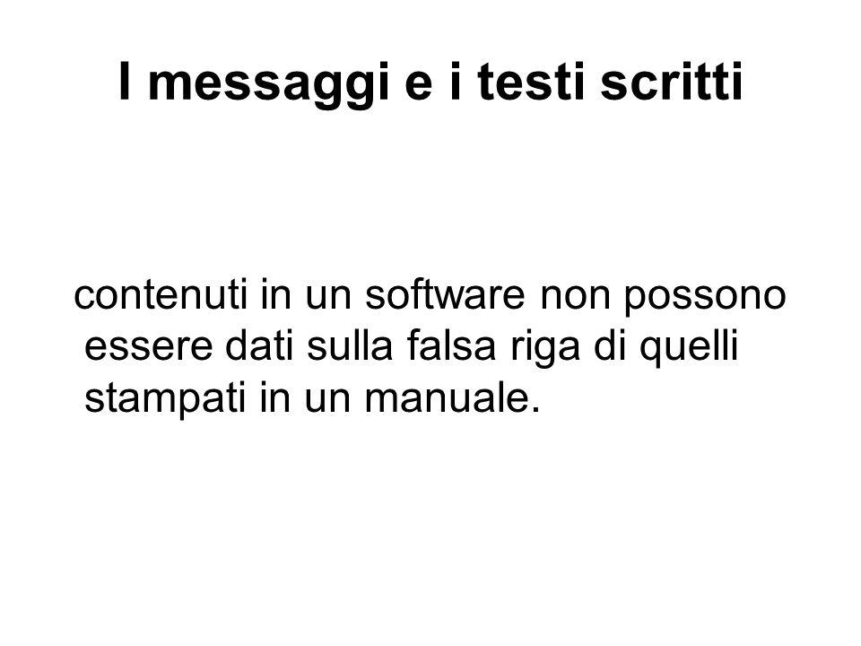 I messaggi e i testi scritti contenuti in un software non possono essere dati sulla falsa riga di quelli stampati in un manuale.