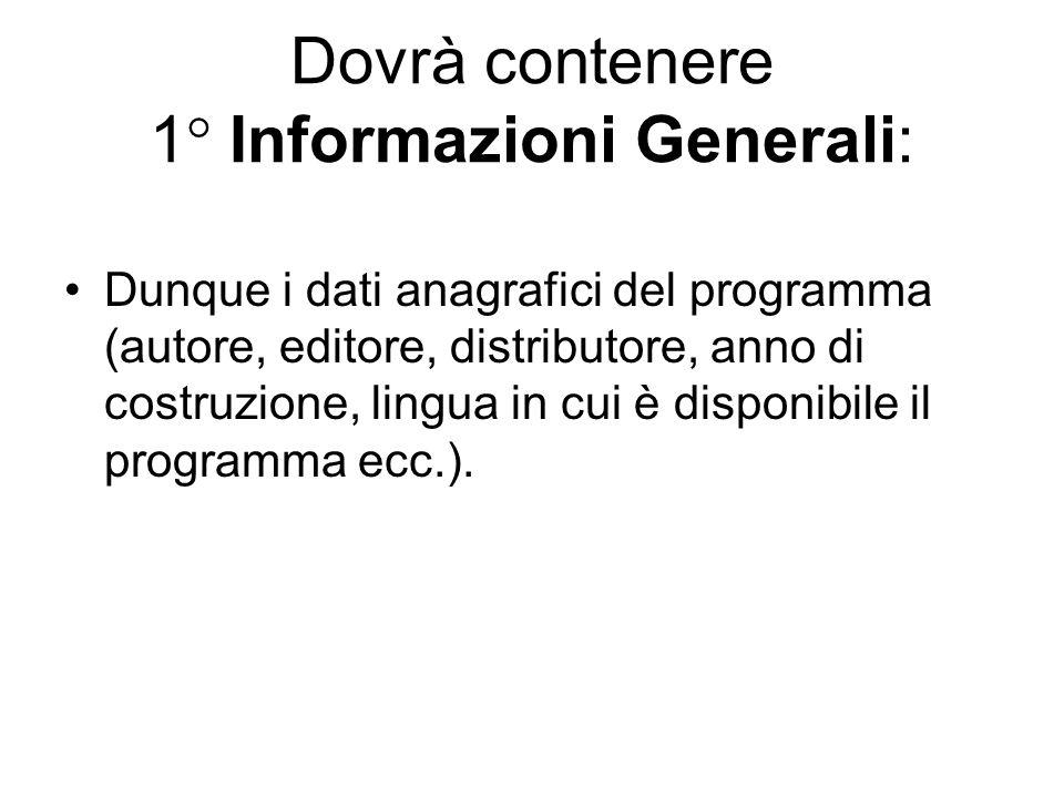 Dovrà contenere 1° Informazioni Generali: Dunque i dati anagrafici del programma (autore, editore, distributore, anno di costruzione, lingua in cui è