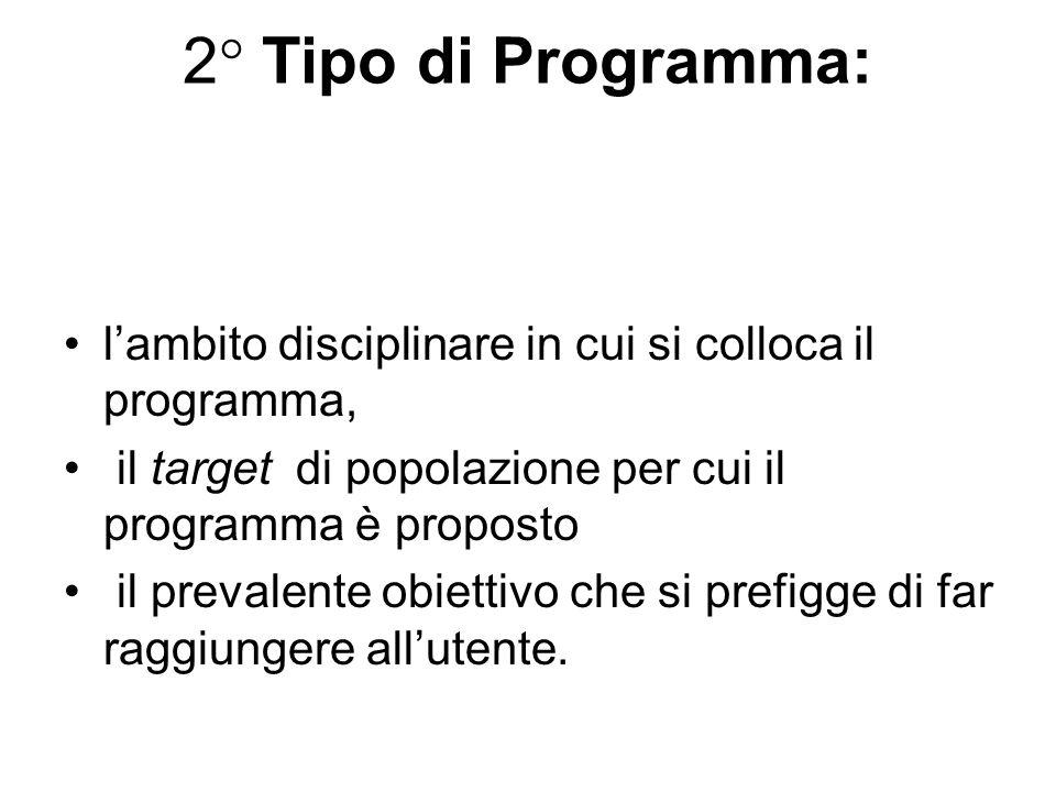 2° Tipo di Programma: lambito disciplinare in cui si colloca il programma, il target di popolazione per cui il programma è proposto il prevalente obie