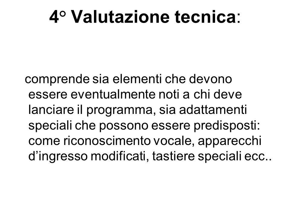 4° Valutazione tecnica: comprende sia elementi che devono essere eventualmente noti a chi deve lanciare il programma, sia adattamenti speciali che pos