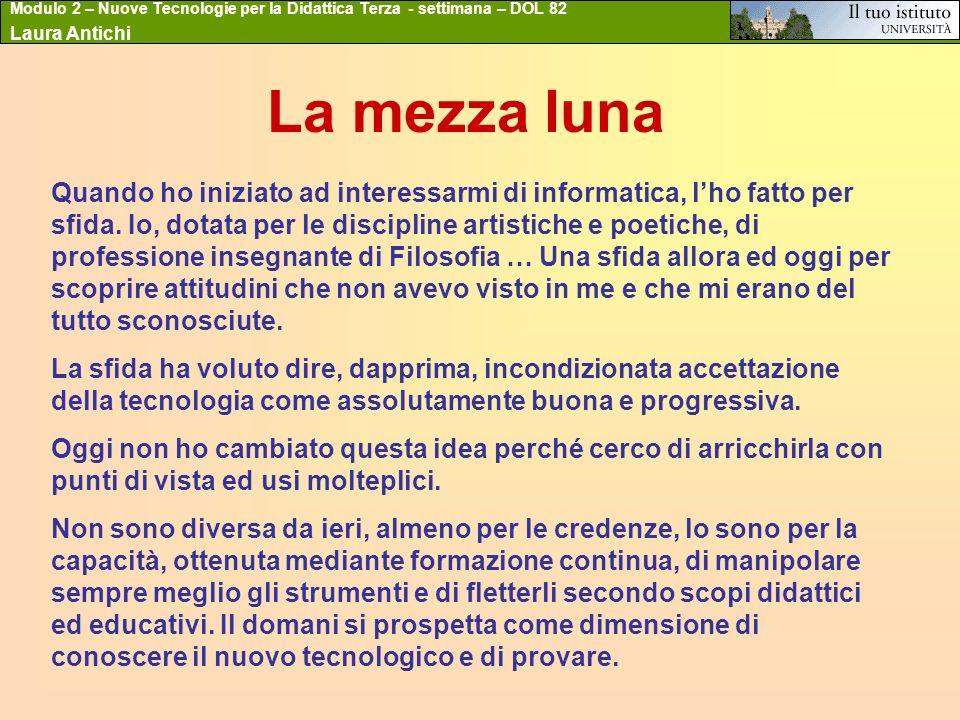Modulo 2 – Nuove Tecnologie per la Didattica Terza - settimana – DOL 82 Laura Antichi La mezza luna Quando ho iniziato ad interessarmi di informatica,